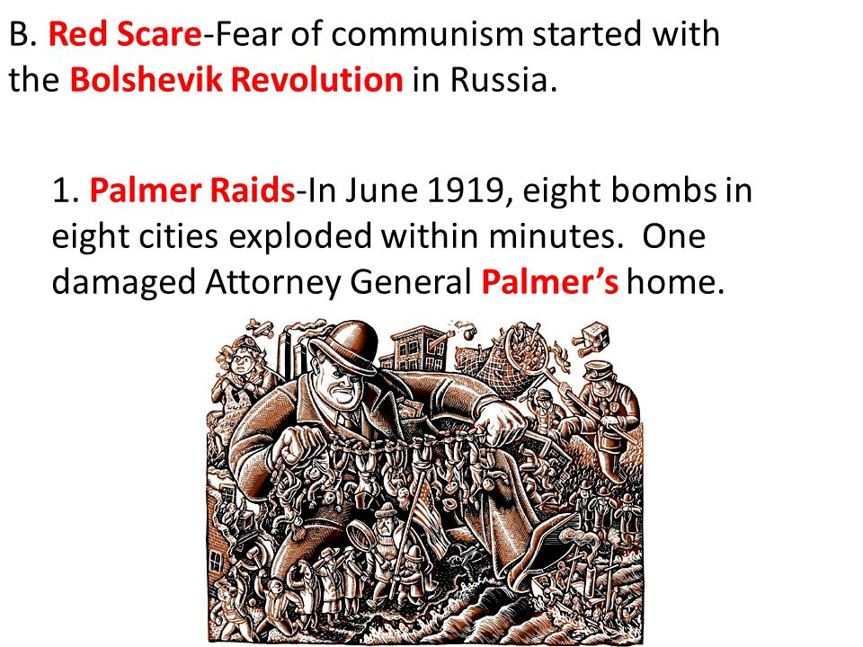 B. Red Scare-Fear of communism started with the Bolshevik Revolution in Russia.