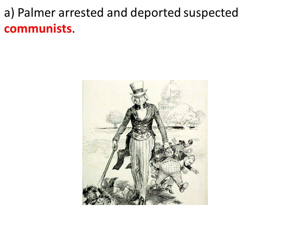 a) Palmer arrested and deported suspected communists.