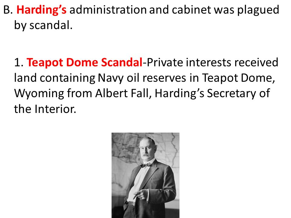 B. Harding's administration and cabinet was plagued by scandal.