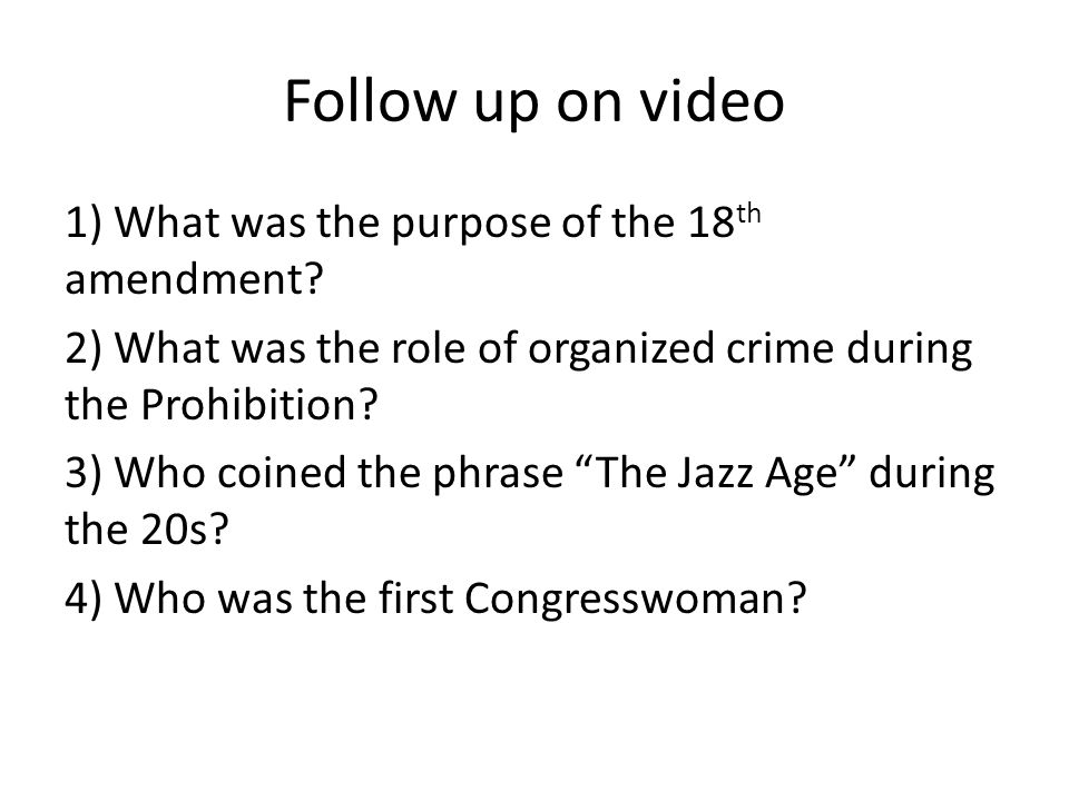 Follow up on video 1) What was the purpose of the 18 th amendment.