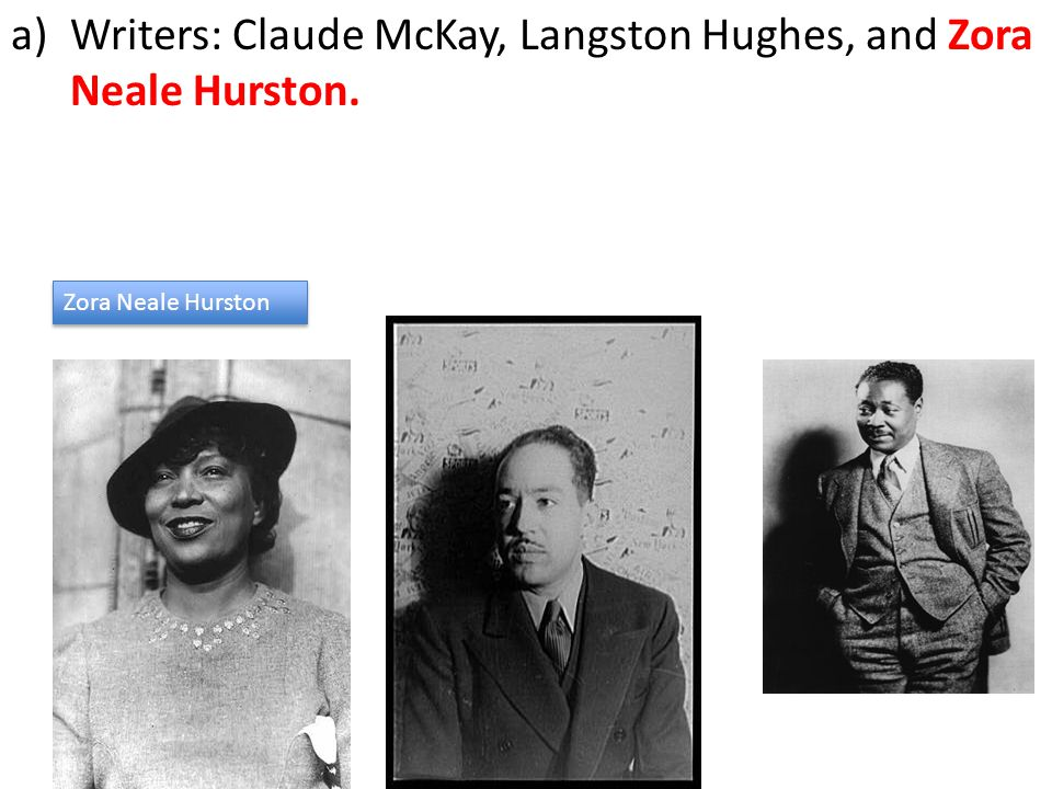 a)Writers: Claude McKay, Langston Hughes, and Zora Neale Hurston. Zora Neale Hurston