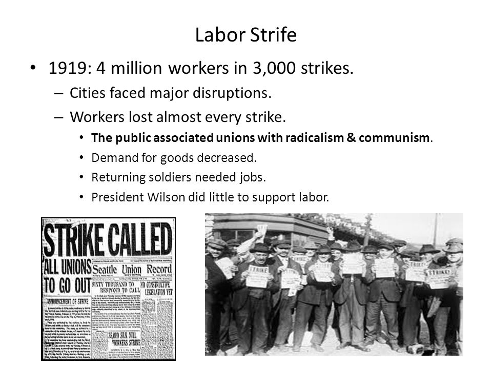 Labor Strife 1919: 4 million workers in 3,000 strikes. – Cities faced major disruptions. – Workers lost almost every strike. The public associated uni