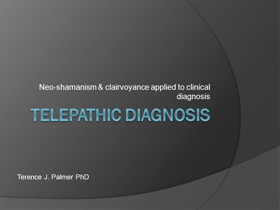 Neo-shamanism & clairvoyance applied to clinical diagnosis Terence J. Palmer PhD
