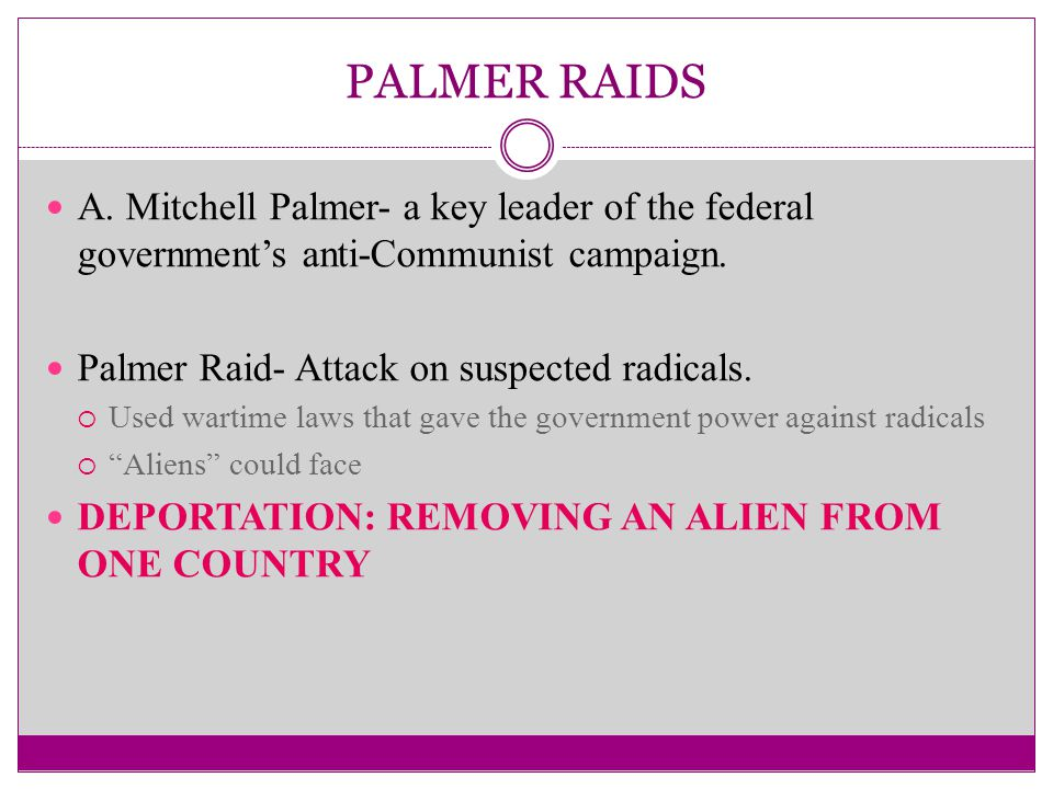 PALMER RAIDS A. Mitchell Palmer- a key leader of the federal government's anti-Communist campaign.