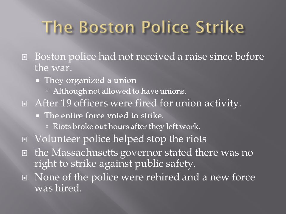  Boston police had not received a raise since before the war.  They organized a union  Although not allowed to have unions.  After 19 officers wer