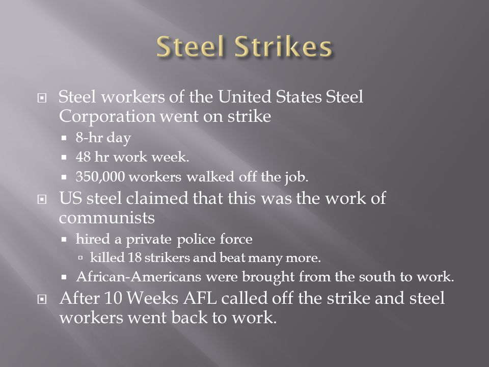  Steel workers of the United States Steel Corporation went on strike  8-hr day  48 hr work week.  350,000 workers walked off the job.  US steel c
