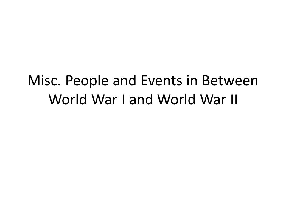 Misc. People and Events in Between World War I and World War II