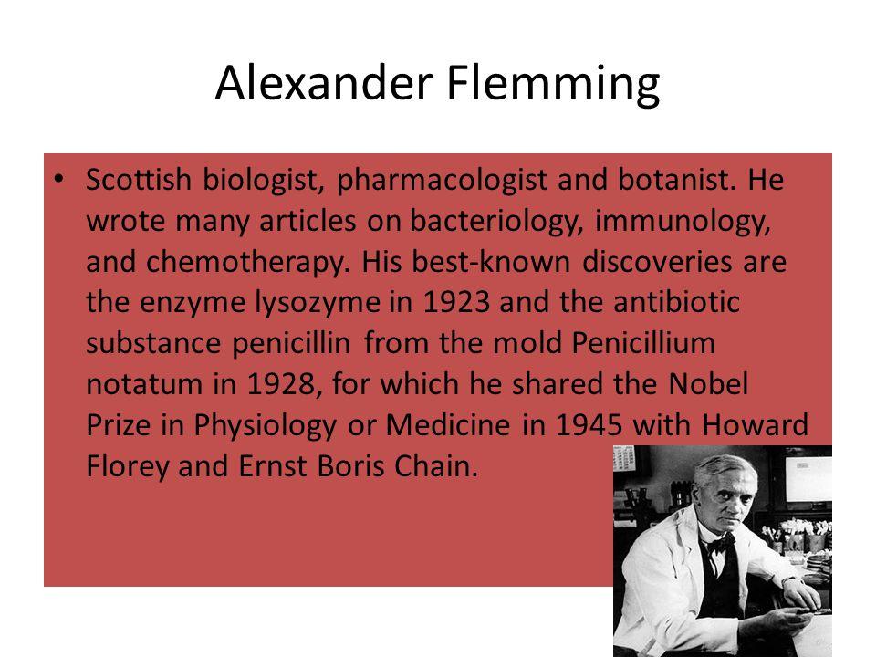 Alexander Flemming Scottish biologist, pharmacologist and botanist.