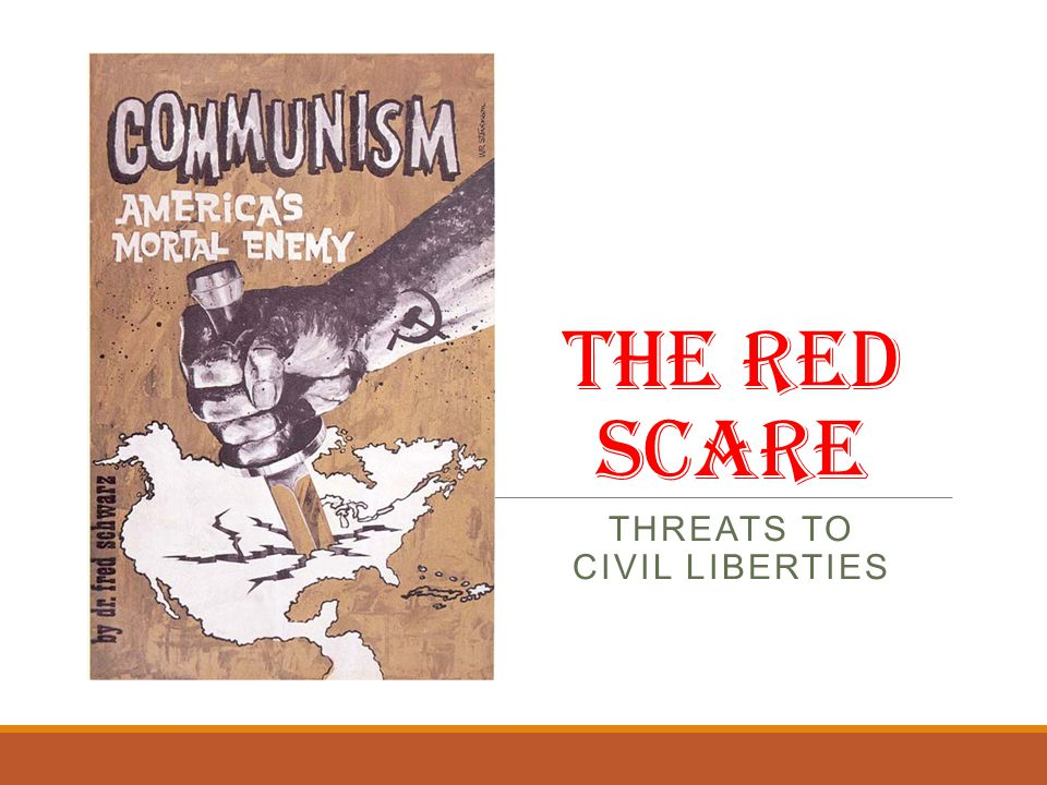 The Red Scare THREATS TO CIVIL LIBERTIES
