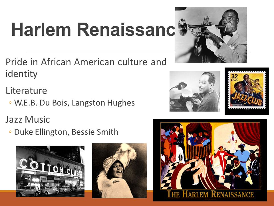 Harlem Renaissance Pride in African American culture and identity Literature ◦W.E.B.