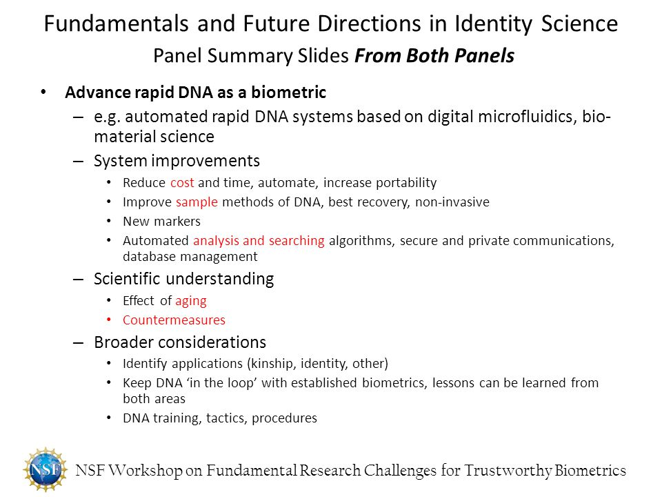 NSF Workshop on Fundamental Research Challenges for Trustworthy Biometrics Advance rapid DNA as a biometric – e.g. automated rapid DNA systems based o