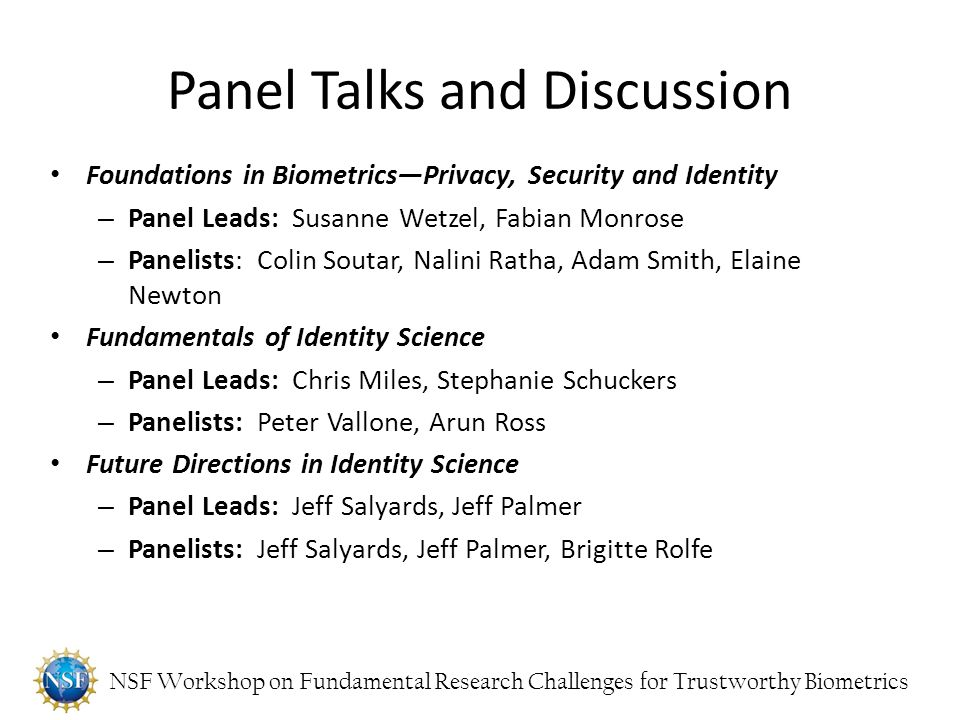 NSF Workshop on Fundamental Research Challenges for Trustworthy Biometrics Panel Talks and Discussion Foundations in Biometrics—Privacy, Security and