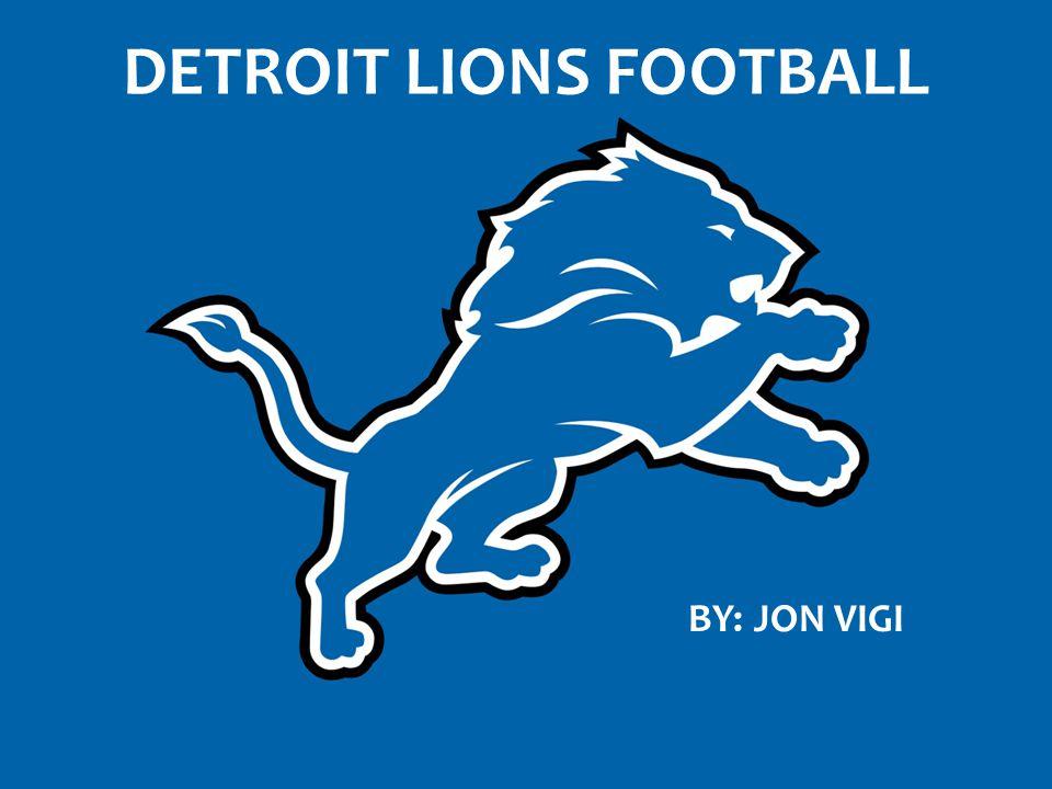 DETROIT LIONS FOOTBALL BY: JON VIGI