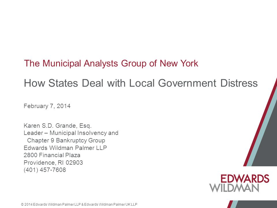 © 2014 Edwards Wildman Palmer LLP & Edwards Wildman Palmer UK LLP The Municipal Analysts Group of New York How States Deal with Local Government Distress February 7, 2014 Karen S.D.