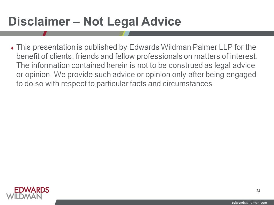 Disclaimer – Not Legal Advice ♦ This presentation is published by Edwards Wildman Palmer LLP for the benefit of clients, friends and fellow professionals on matters of interest.