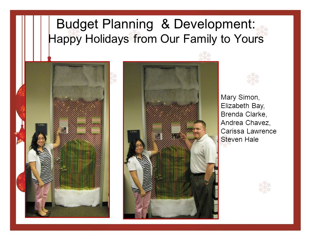 Budget Planning & Development: Happy Holidays from Our Family to Yours Mary Simon, Elizabeth Bay, Brenda Clarke, Andrea Chavez, Carissa Lawrence Steven Hale