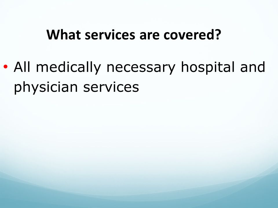 All medically necessary hospital and physician services What services are covered