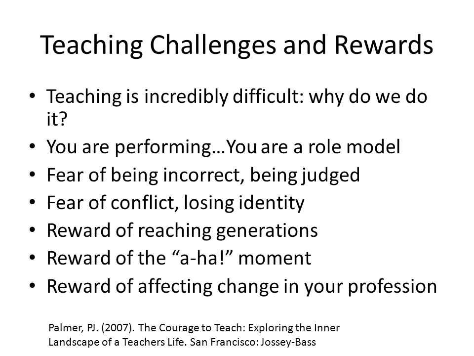 Teaching Challenges and Rewards Teaching is incredibly difficult: why do we do it.