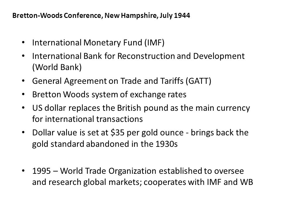 Bretton-Woods Conference, New Hampshire, July 1944 International Monetary Fund (IMF) International Bank for Reconstruction and Development (World Bank