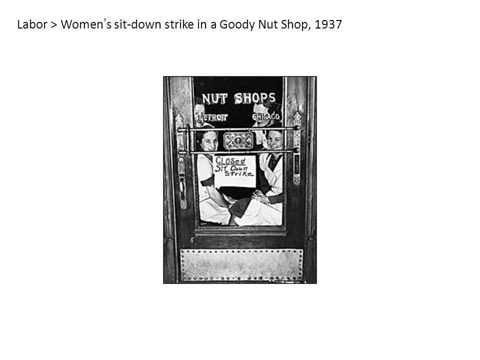 Labor > Women ' s sit-down strike in a Goody Nut Shop, 1937