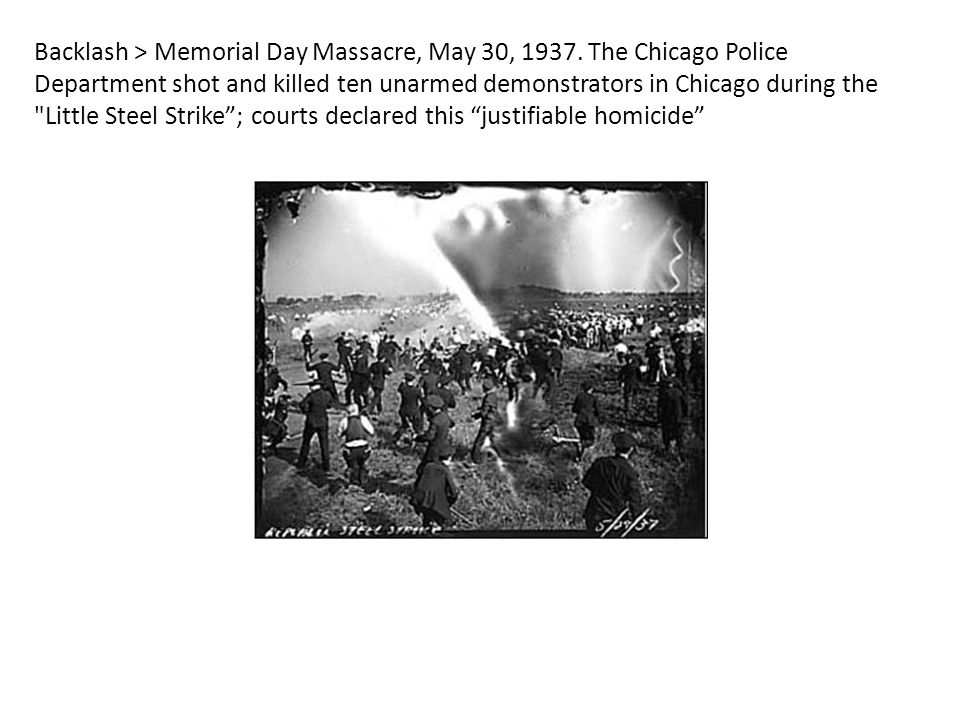 Backlash > Memorial Day Massacre, May 30, 1937.