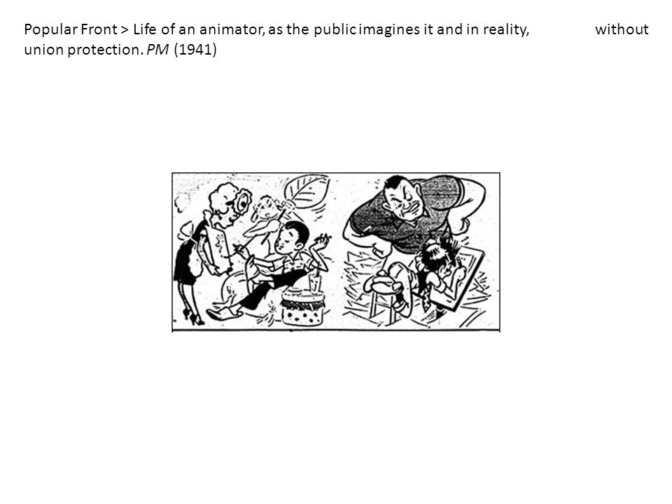 Popular Front > Life of an animator, as the public imagines it and in reality, without union protection. PM (1941)