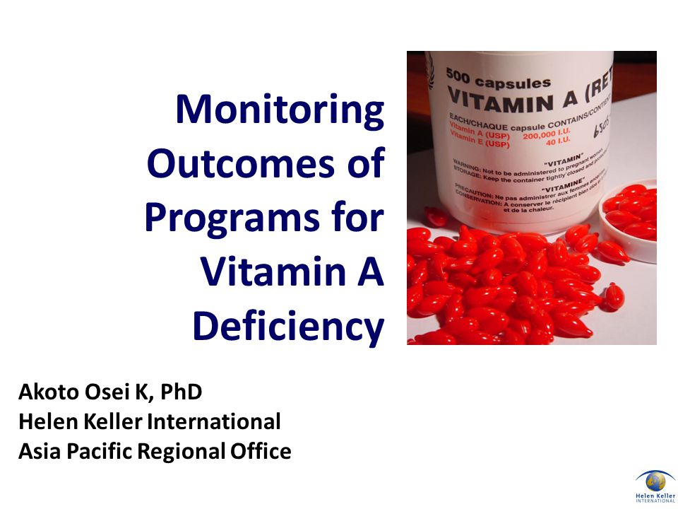 Akoto Osei K, PhD Helen Keller International Asia Pacific Regional Office Monitoring Outcomes of Programs for Vitamin A Deficiency