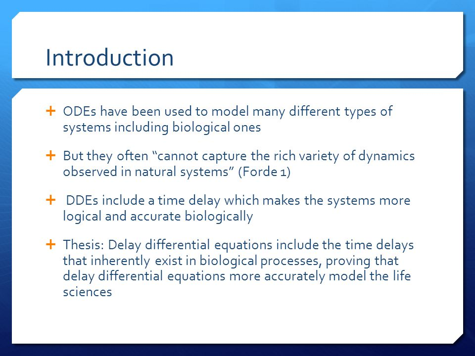 """Introduction  ODEs have been used to model many different types of systems including biological ones  But they often """"cannot capture the rich variet"""