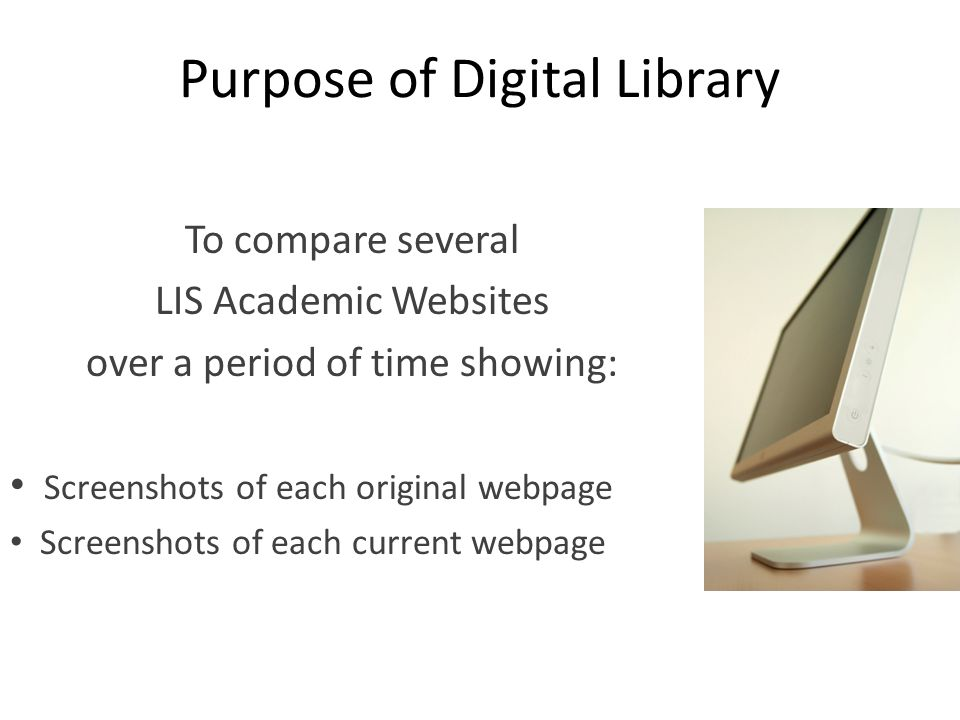 Collections in the Digital Library Items in the Digital Library will be organized by collections according to University Each collection will contain 3 items: 1.Screenshot of original webpage 2.