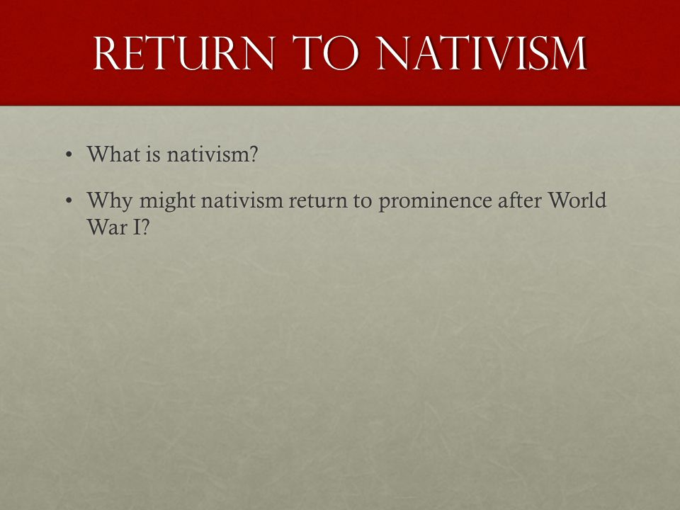 Return to Nativism What is nativism?What is nativism.