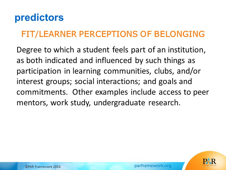 FIT/LEARNER PERCEPTIONS OF BELONGING Degree to which a student feels part of an institution, as both indicated and influenced by such things as partic