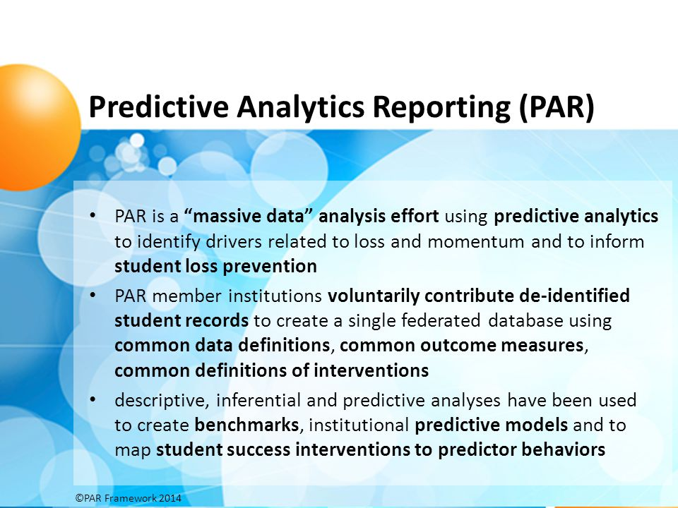 "Predictive Analytics Reporting (PAR) PAR is a ""massive data"" analysis effort using predictive analytics to identify drivers related to loss and moment"