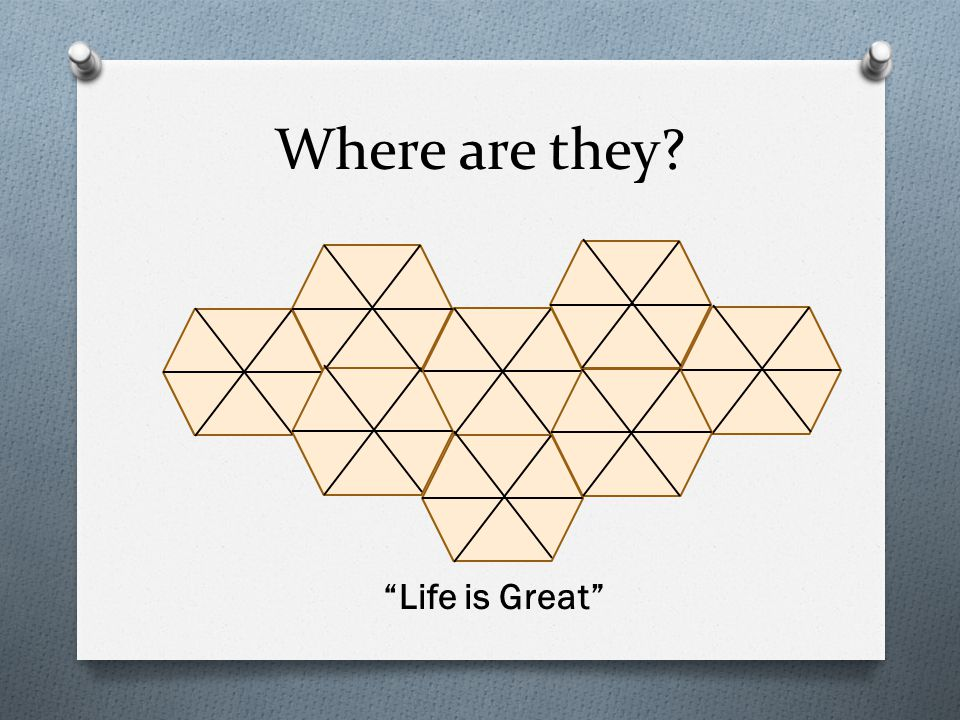 Where are they? Life is Great
