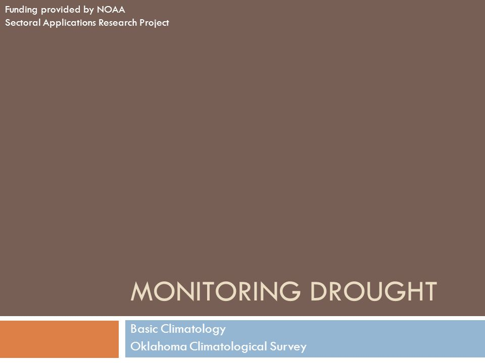 Key Variables for Monitoring Drought  climate data  soil moisture  stream flow  ground water  reservoir and lake levels  snow pack  short, medium, and long range forecasts  vegetation health/stress and fire danger