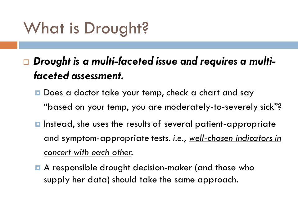 Crop Moisture Index (CMI)  Developed in 1968  Geared for agricultural drought  Uses same categories as PDSI  Responds more rapidly than PDSI  Short-term dryness or wetness  Starts and ends growing season at near zero  Not good for long-term assessments  May overestimate recovery resulting from short- term rainfall
