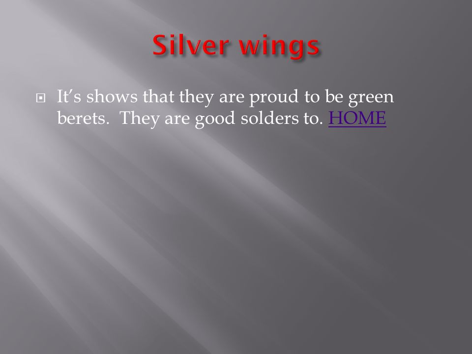 It's shows that they are proud to be green berets. They are good solders to. HOMEHOME