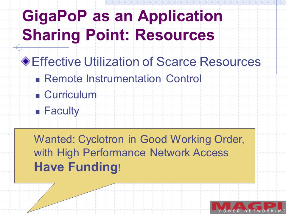 GigaPoP as an Application Sharing Point: Resources Effective Utilization of Scarce Resources Remote Instrumentation Control Curriculum Faculty Wanted: Cyclotron in Good Working Order, with High Performance Network Access Have Funding !