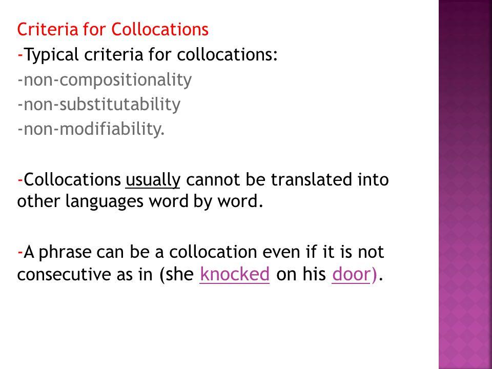 Criteria for Collocations -Typical criteria for collocations: -non-compositionality -non-substitutability -non-modifiability.