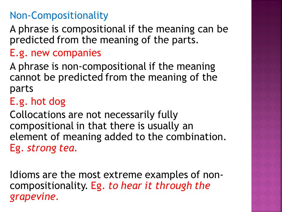 Non-Compositionality A phrase is compositional if the meaning can be predicted from the meaning of the parts. E.g. new companies A phrase is non-compo