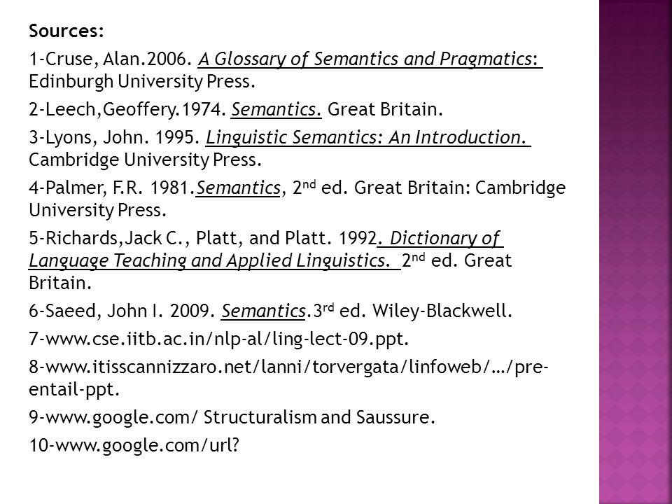 Sources: 1-Cruse, Alan.2006. A Glossary of Semantics and Pragmatics: Edinburgh University Press.