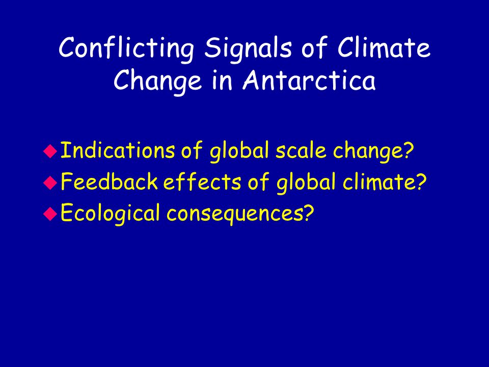Conflicting Signals of Climate Change in Antarctica u Indications of global scale change.