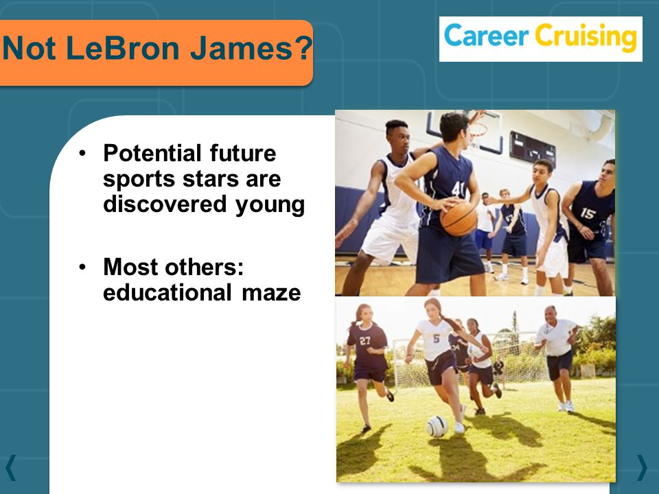 Not LeBron James Potential future sports stars are discovered young Most others: educational maze