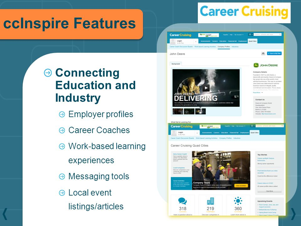 ccInspire Features Connecting Education and Industry Employer profiles Career Coaches Work-based learning experiences Messaging tools Local event list