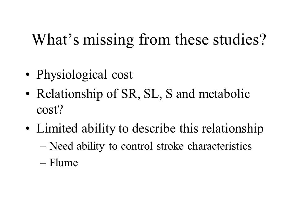 What's missing from these studies. Physiological cost Relationship of SR, SL, S and metabolic cost.