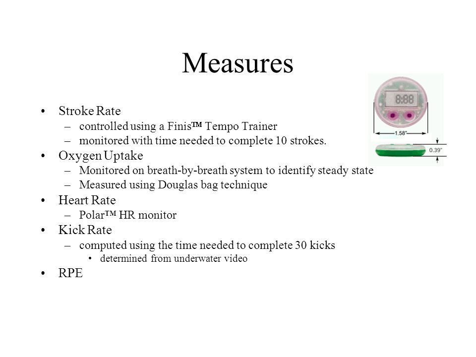 Measures Stroke Rate –controlled using a Finis  Tempo Trainer –monitored with time needed to complete 10 strokes.
