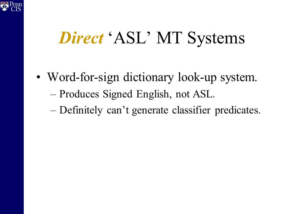 Direct 'ASL' MT Systems Word-for-sign dictionary look-up system.