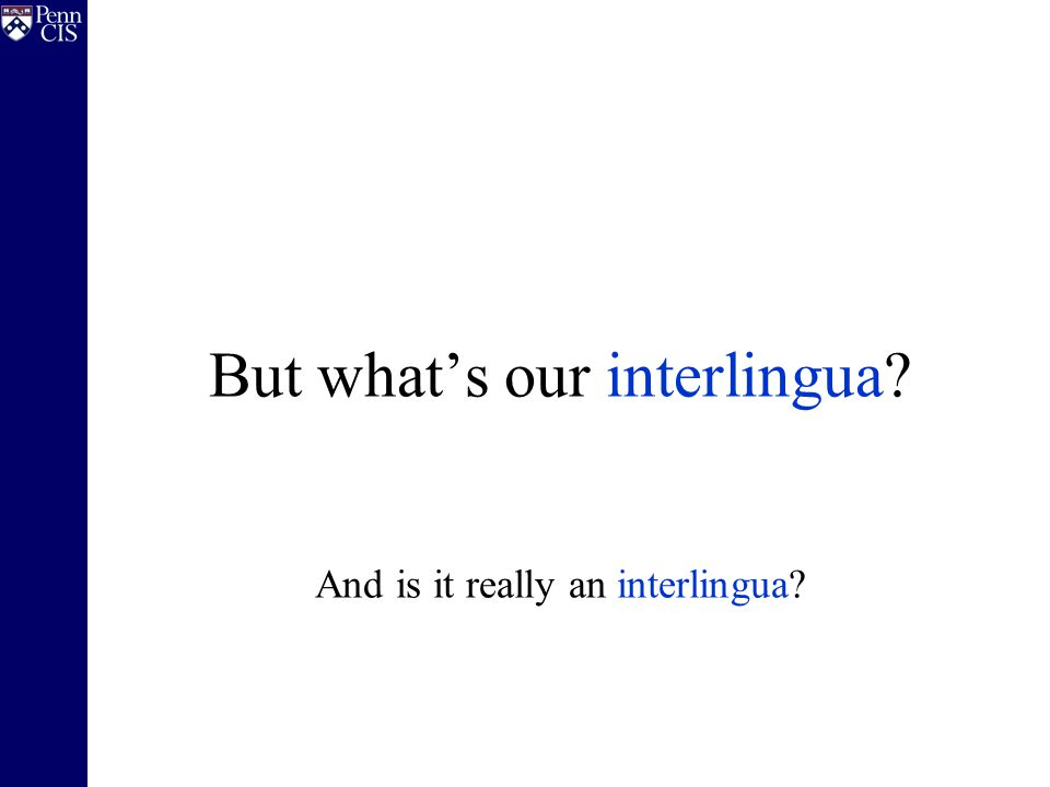 But what's our interlingua And is it really an interlingua