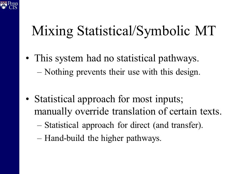 Mixing Statistical/Symbolic MT This system had no statistical pathways.