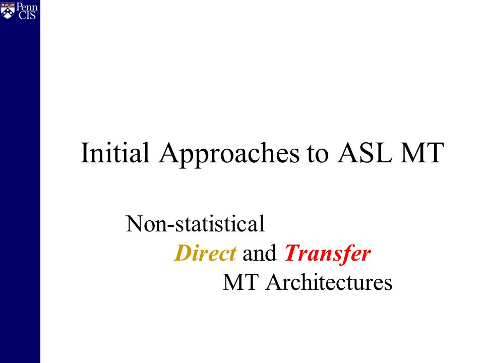 Why not Statistical MT.ASL has no written form. Corpora is hard to collect, transcribe.