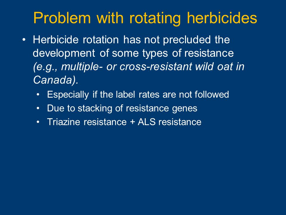 Problem with rotating herbicides Herbicide rotation has not precluded the development of some types of resistance (e.g., multiple- or cross-resistant